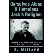 Ourselves Alone & Homeless Jack's Religion by H Millard