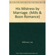His Mistress by Marriage by Lee Wilkinson