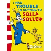 Dr. Seuss - Yellow Back Book: I Had Trouble in Getting to Solla Sollew: Yellow Back Book by Dr. Seuss