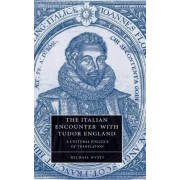 The Italian Encounter with Tudor England by Michael Wyatt