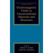 Electromagnetic Fields in Unconventional Materials and Structures by Onkar N. Singh