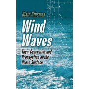 Wind Waves: Their Generation and Propagation on the Ocean Surface by Blair Kinsman