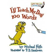 I'LL Teach My Dog 100 Words by Frith Michael