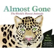Almost Gone: The World's Rarest Animals by Steve Jenkins