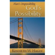 Man's Impossibility-God's Possibility by Kenneth E Hagin