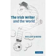 The Irish Writer and the World by Declan Kiberd