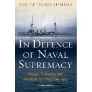 In Defence of Naval Supremacy by Professor Jon Tetsuro Sumida