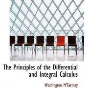 The Principles of the Differential and Integral Calculus by Washington M'Cartney