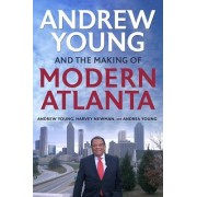 Andrew Young and the Making of Modern Atlanta