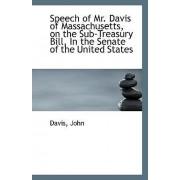 Speech of Mr. Davis of Massachusetts, on the Sub-Treasury Bill, in the Senate of the United States by Davis John
