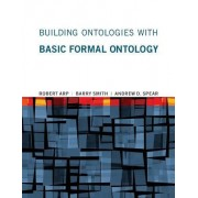 Building Ontologies with Basic Formal Ontology by Robert Arp