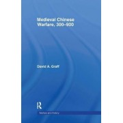 Medieval Chinese Warfare, 300-900 by David A. Graff