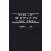 The Struggle for Human Rights in Latin America by Edward L. Cleary