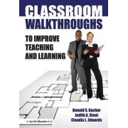 Classroom Walkthroughs to Improve Teaching and Learning by Judy Stout
