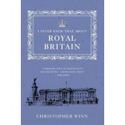 I Never Knew That About Royal Britain by Christopher Winn