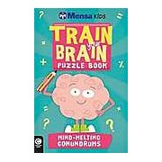 Mensa Train Your Brain: Mind-Melting Conundrums