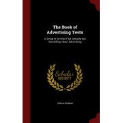 The Book of Advertising Tests: A Group of Articles That Actually Say Something about Advertising