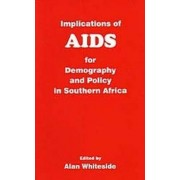 Implications of AIDS for Demography and Policy in Southern Africa by A. Whiteside