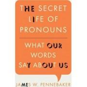 The Secret Life of Pronouns by James W. Pennebaker