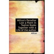 Milton's Paradise Lost a Poem in Twelve Books Together with a Life of the Author by Michael Milton