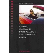 Cinema, Space, and Polylocality in a Globalizing China by Yingjin Zhang