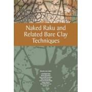Naked Raku and Related Bare Clay Techniques by Eduardo Lazo
