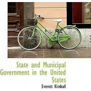 State and Municipal Government in the United States by Everett Kimball