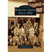 Bowling Green Since 1950 by Amy Hughes Wood
