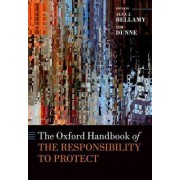 The Oxford Handbook of the Responsibility to Protect by Alex Bellamy