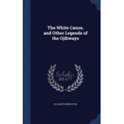 The White Canoe, and Other Legends of the Ojibways
