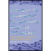 Ecology of Salmonids in Estuaries around the World by Colin D. Levings