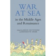War at Sea in the Middle Ages and the Renaissance by John Hattendorf