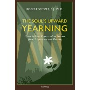 The Soul's Upward Yearning: Clues to Our Transcendent Nature from Experience and Reason