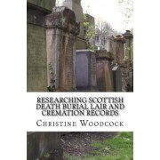 Researching Scottish Death Burial Lair and Cremation Records by Christine Woodcock