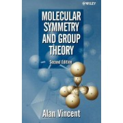 Molecular Symmetry and Group Theory by Alan Vincent