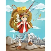 How I Wish I Could Fish! by Author Richard Block