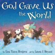 God Gave Us the World by Lisa Tawn Bergren
