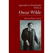 Approaches to Teaching the Works of Oscar Wilde by II Chairman and Associate Professor of English Philip E Smith