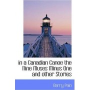 In a Canadian Canoe the Nine Muses Minus One and Other Stories by Barry Pain