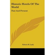 Historic Hotels of the World by Robert B Ludy