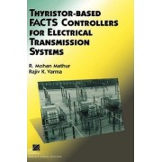 Thyristor-Based Facts Controllers for Electrical Transmission Systems by R. Mohan Mathur
