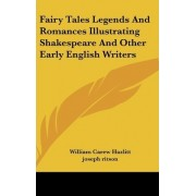Fairy Tales Legends and Romances Illustrating Shakespeare and Other Early English Writers by William Carew Hazlitt