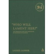 Who Will Lament Her? by Laurel Lanner