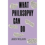 What Philosophy Can Do by Reverend Dr John Wilson