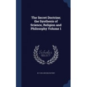 The Secret Doctrine; The Synthesis of Science, Religion and Philosophy Volume 1