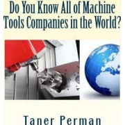 Do You Know All of Machine Tools Companies in the World? by Taner Perman