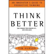 Think Better: An Innovator's Guide to Productive Thinking by Tim Hurson