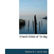 French Fiction of To-Day by Madame M S Van De Velde