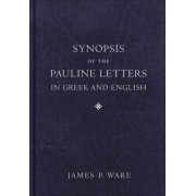 Synopsis of the Pauline Letters in Greek and English by James P. Ware