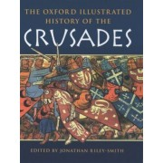 The Oxford Illustrated History of the Crusades by Professor Jonathan Riley-Smith